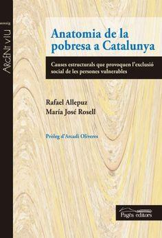 Allepuz, Rafael.Anatomia de la pobresa a Catalunya : causes estructurals que provoquen l'exclusió social de les persones vulnerables. Lleida : Pagès Editors, 2014