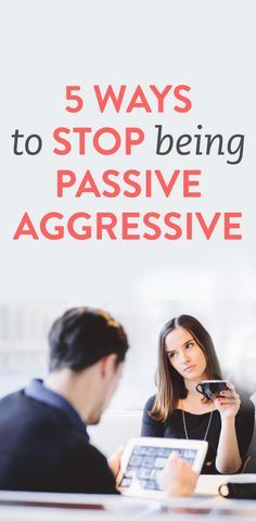 5 ways to stop being passive aggressive (I'm guilty)