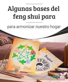Algunas bases del feng shui para armonizar nuestro hogar  Descubre cómo el feng shui te puede ayudar a que tu hogar sea más armonioso, agradable y acogedor con algunos cambios muy sencillos y prácticos.