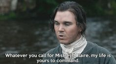 "William - ""Whatever you call for Mistress Claire.  My life is yours to command."" - The Search (gif)"