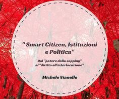 """Finalmente pubblicato in PDF """"Smart Citizen"""" scaricatelo. Mi aiutate a condividere? Grazie. https://www.scribd.com/doc/293657332/Smart-Citizen-Istituzioni-e-Politica-Dal-potere-dello-zapping-al-diritto-all-interlocuzione"""