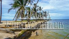 25 Travel Bloggers Reveal Their Favourite Places