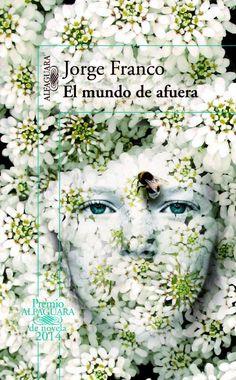 'El mundo de afuera', de Jorge Franco. Premio Alfaguara de novela 2014.