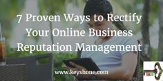 7 Proven Ways to Rectify Your Online Business Reputation Management Seo Guide, Reputation Management, Search Engine, Online Business, Digital
