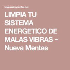 LIMPIA TU SISTEMA ENERGETICO DE MALAS VIBRAS ~ Nueva Mentes