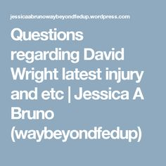 Questions regarding David Wright latest injury and etc | Jessica A Bruno (waybeyondfedup)