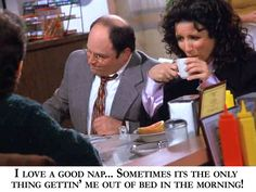 I love a good nap. Seinfeld, I Can, Favorite Quotes, Funny Things, Funny Stuff, Funny Quotes, My Love, Baby Shower, Fictional Characters