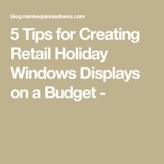 5 Tips for Creating Retail Holiday Windows Displays on a Budget -