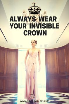 """""""Always wear your invisible crown."""""""