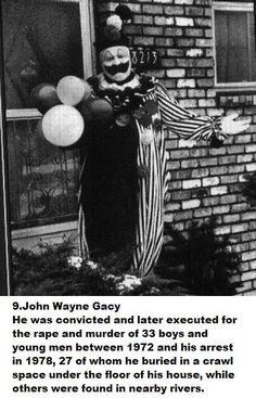 John Wayne Gacy. and you wonder why I'm scared of clowns...