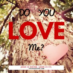 Do you love me? Jesus is asking. (John 21:17) http://trishakeehn.com/do-you-love-me/