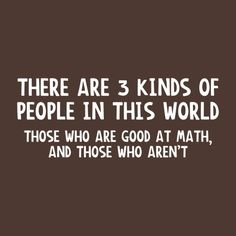 THERE ARE 3 KINDS OF PEOPLE IN THIS WORLD. THOSE WHO ARE GOOD AT MATH, AND THOSE WHO AREN'T FUNNY T-SHIRT(WHITE INK)