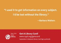 """""""I used it to get information on every subject. I'd be lost without the library."""" - Barbara Walters    - Barbara Walters"""