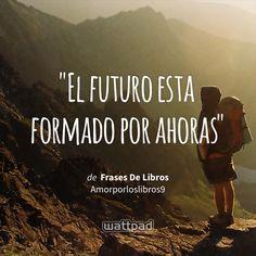 """El futuro esta formado por ahoras"" - de Frases De Libros (en Wattpad) https://www.wattpad.com/141707836?utm_source=ios&utm_medium=pinterest&utm_content=share_quote&wp_page=quote&wp_uname=Verified_Fangirl_6&wp_originator=QzDIDrGIYa7IjQ6HDmwRu6DQ4Lz24ZMt00GmKWGICyad5pMCrvIxWCOGKO1e76aFJ5tbI8SGbQpjUhE7rNQsMgureBZtySH5lubAvdQ3EbAx0w3pMYoobjUdZvAt2DLn #quote #wattpad"