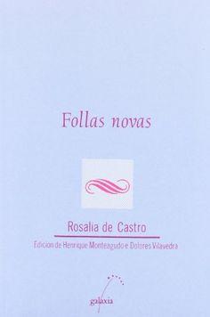 Follas novas / Rosalía de Castro ; edición de Henrique Monteagudo e Dolores Vilavedra