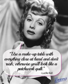 """""""Use a make-up table with everything close at hand and don't rush; otherwise you'll look like a patchwork quilt."""" Lucille Ball. #quote"""