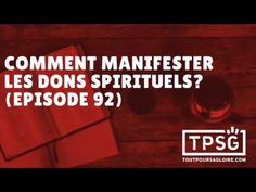 Comment manifester les dons spirituels? (Episode 92) - YouTube