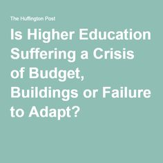 Is Higher Education Suffering a Crisis of Budget, Buildings or Failure to Adapt?