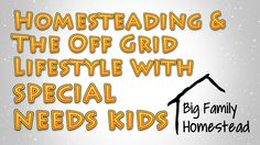 Homesteading and Off Grid with a Special Needs Child