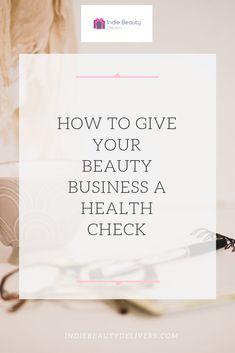 How to do a business health check - Indie Beauty Delivers Business Planning, Business Tips, Mentor Program, Beautiful Notebooks, Social Share Buttons, Business Inspiration, Bridal Beauty, Work On Yourself, Accounting