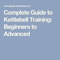 Complete Guide to Kettlebell Training: Beginners to Advanced