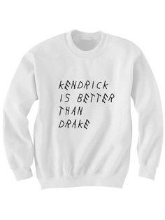 KENDRICK IS BETTER THAN DRAKE #sweatshirt #shirt #sweater #womenclothing #menclothing #unisexclothing #clothing #tups