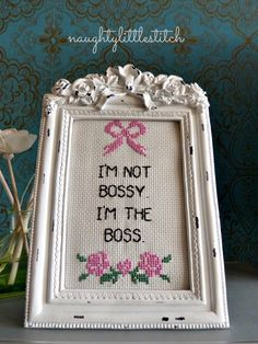 I'm Not Bossy I'm the Boss.  Finished and by NaughtyLittleStitch, €15.95