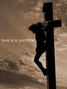 Love is a sacrifice.