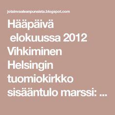 Hääpäivä elokuussa 2012 Vihkiminen Helsingin tuomiokirkko sisääntulo marssi: Pachelbel Canon virsi: 241 Herra, rakkaastani ...