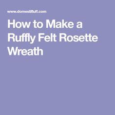 How to Make a Ruffly Felt Rosette Wreath