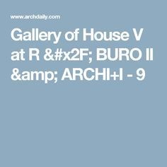Gallery of House V at R / BURO II & ARCHI+I - 9
