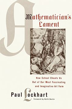 A Mathematician's Lament: How School Cheats Us Out of Our Most Fascinating and Imaginative Art Form by Paul Lockhart http://www.amazon.com/dp/1934137170/ref=cm_sw_r_pi_dp_K-uPvb1RMGZP5