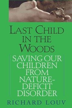 Nature Deficit Disorder--Let's get our kids (and ourselves!) outside!!