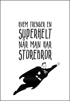 Storebror er Supermann - Plakat fra Plakatbar.no Superman, Printables, Words, Movies, Movie Posters, Tattoos, Tips, Embroidery, Poster