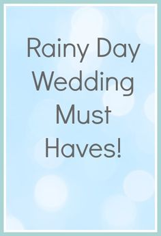 All the items you need to have incase it rains on your wedding day.