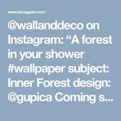 "@wallanddeco on Instagram: ""A forest in your shower #wallpaper subject: Inner Forest design: @gupica Coming soon: the new 2017 Wet System collection - stay…"" • Instagram"