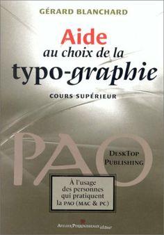 Aide au choix de la typographie de G. Blanchard, http://www.amazon.fr/dp/2911220021/ref=cm_sw_r_pi_dp_Ia7ztb1YJDA8X