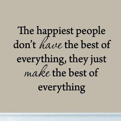 Winston Porter Dodgen The Happiest People Don't have the Best of Everything, They Just Make the Best