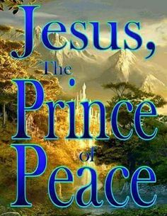 Jesus, The Prince of Peace! Lord And Savior, God Jesus, Jesus Christ, King Jesus, Prince Of Peace, This Is A Book, Women Of Faith, Faith In Love, God Loves You