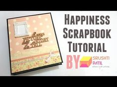 Happiness Scrapbook Tutorial by Srushti Patil - YouTube