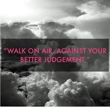 Image result for walk on air against your better judgement