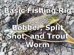 Basic Fishing Rig - Bobber, Split Shot, and Trout Worm - YouTube