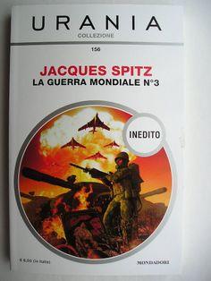 """Il romanzo """"La guerra mondiale n°3"""" (""""La Guerre mondiale n° 3"""") di Jacques Spitz è stato pubblicato per la prima volta nel 2009. In Italia è stato pubblicato da Mondadori all'interno del n. 156 di """"Urania Collezione"""" nella traduzione di Giuseppe Lippi. Immagine di copertina di Franco Brambilla. Clicca per leggere una recensione di questo romanzo!"""