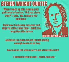 I remain a big fan of Steven Wright!