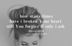 Please help me to not break Your holy heart... But thank You for Your forgiveness when I do.
