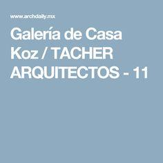 Galería de Casa Koz / TACHER ARQUITECTOS - 11