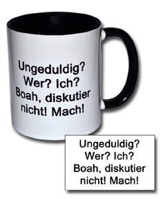 """Spruchtasse Funtasse Tasse mit Aufdruck """"Ungeduldig? Wer? Ich? Boah, diskutier nicht! Mach!"""": Amazon.de: Küche & Haushalt"""