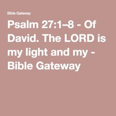 Psalm 27:1–8 - Of David. The LORD is my light and my - Bible Gateway