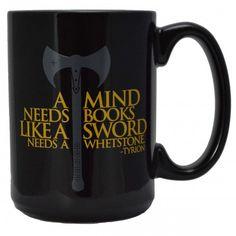 A mind needs a book like a sword needs a whetstone  -Tyrion