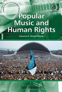 """Popular Music and Human Rights"" Peddie, Ian Publisher: Ashgate Popular and Folk Music Series 2011"